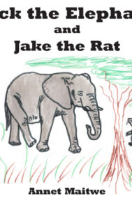 front cover of jack the elephant and jake the rat by annet maitwe