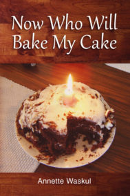 front cover of now who will bake my cake by annette waskul