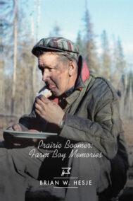 front cover of prairie boomer: farm boy memories by brian hesje