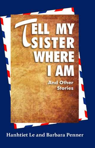 Tell My Sister where I Am and Other Stories by Barbara Penner and Hanthiet le Front Cover