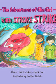 front cover of the adventures of glia girl: when stroke strikes by Christine Holubec Jackson