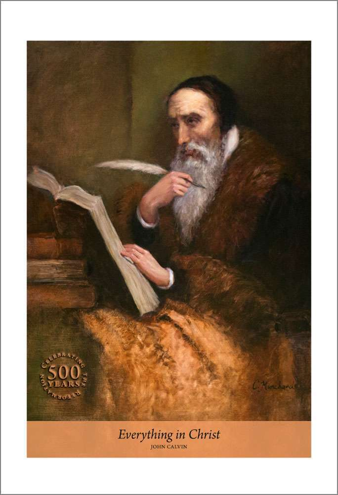 Everything in Christ, John Calvin portrait by Cathrine Marchand