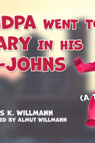 front cover of grandpa went to calgary in his long-johns by chris k. willman