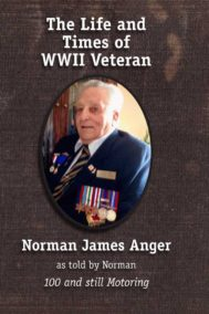 The Life and Times of WWII Veteran Norman James Anger Front Cover