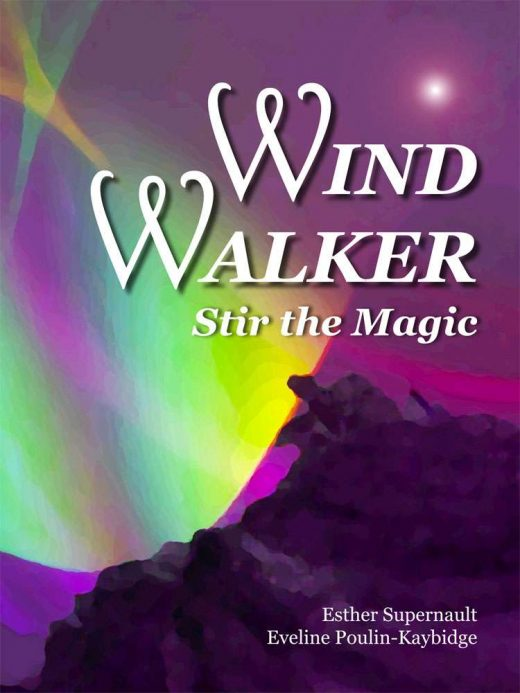 "The front cover of ""Wind Walker: Stir the Magic"" by Esther Supernault and Eveline Poulin-Kaybidge"