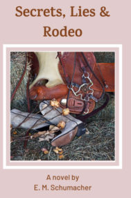 Secrets, Lies & Rodeo by E.M. Schumacher