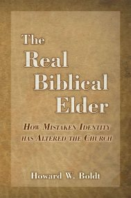 Front Cover of The Real Biblical Elder by Howard W. Boldt