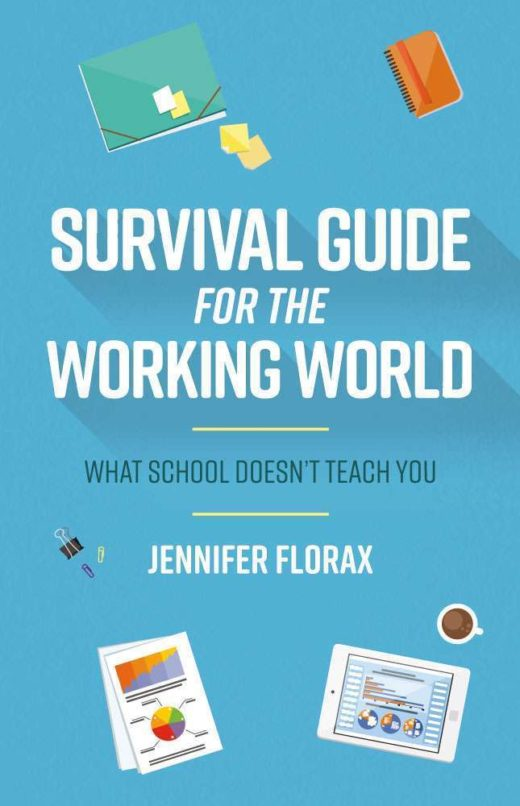 The front cover of Survival Guide for the Working World: What School Doesn't Teach You, by Jennifer Florax