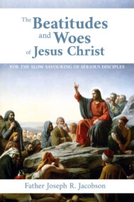 front cover of the beatitudes and woes of Jesus Christ by father joseph r. jacobson