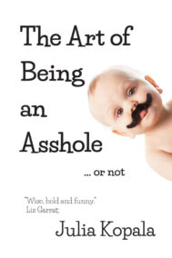 front cover of the art of being an asshole...or not by julia kopala