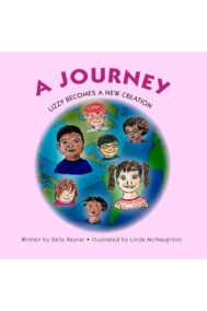 Kelly Reynar- A Journey: Lizzy Becomes A New Creation