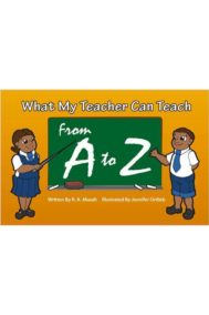 What my Teacher can Teach frome A to Z by R.A. Mussh