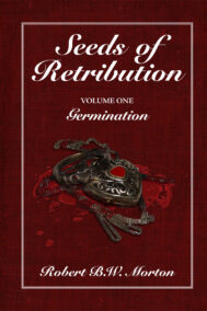 front cover of seeds of retribution by robert b.w morton