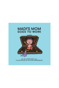 Full Web Front Cover of Madi's Mom Goes to Work by Stephanie Liu