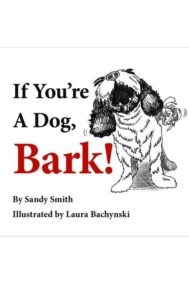 If You're A Dog, Bark! by Sandy Smith