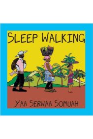 Sleep Walking by Yaa Serwaa Somuah
