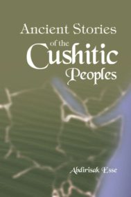 Ancient Stories of the Cushite People by Abdirisak Esse