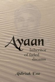 Ayaan: Inheritor of Faded Dreams by Abdirisak Esse