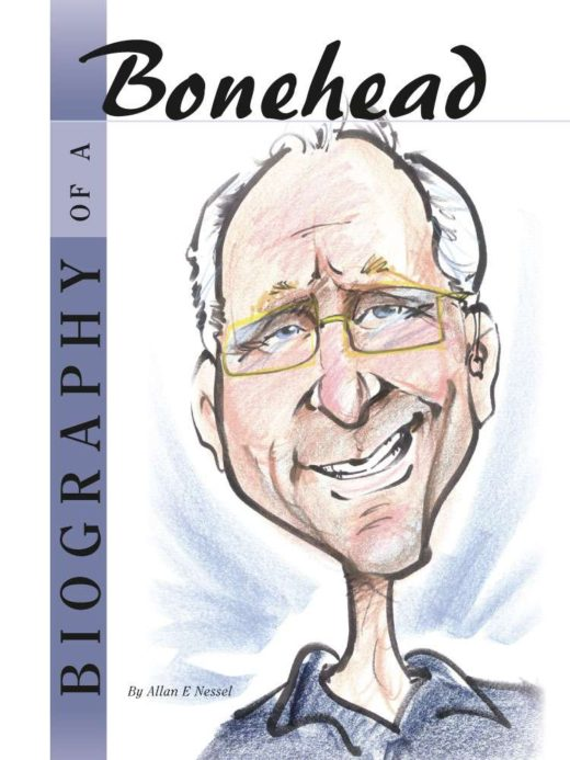 Biography of a Bonehead By Allan E Nessel