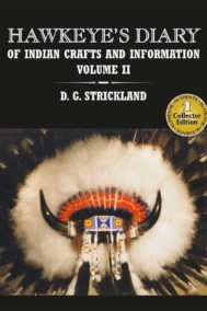 Hawkeye's Diary of Indian Crafts and Information Volume II by D.G. Strickland is about Indian Crafts and Information