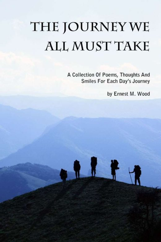 The Journey We All Must Take by Ernest M Wood is A Collection of Poems