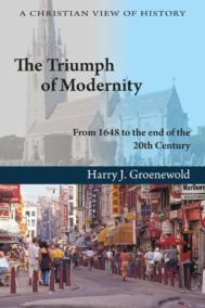 The Triumph of Modernity by Harry J. Groenewold