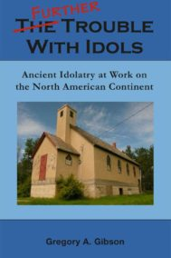 Further Trouble with Idols by Gregory A. Gibson