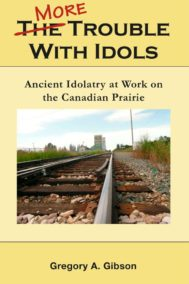More Trouble with Idols by Gregory A. Gibson