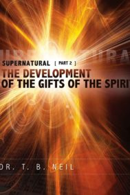 Supernatural Pt. 2 - Development of the Gifts of the Spirit