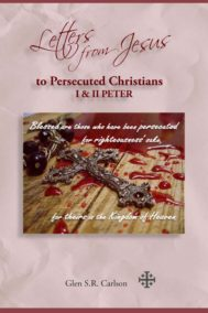 Letters from Jesus to Persecuted Christians I & II Peter by Glen Carlson