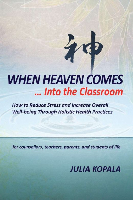 When heaven comes - - into the classroom : how to reduce stress and increase overall well-being through holistic health
