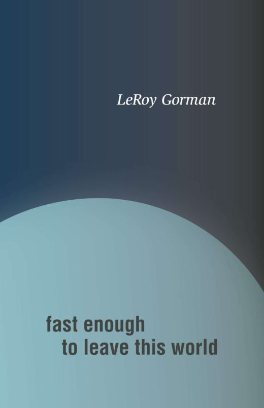 Fast Enough to Leave This World by LeRoy Gorman