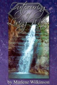Outpouring of Living Water by Marlene Wilkinson is for thirsty souls
