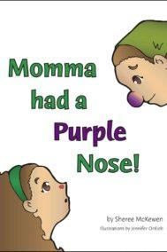 Momma had a Purple Nose!