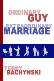 Ordinary Guy Extraordinary Marriage by Terry Bachynski