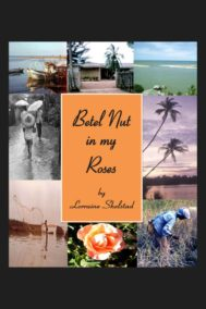 Betel Nut in my Roses by Lorraine Shelstad